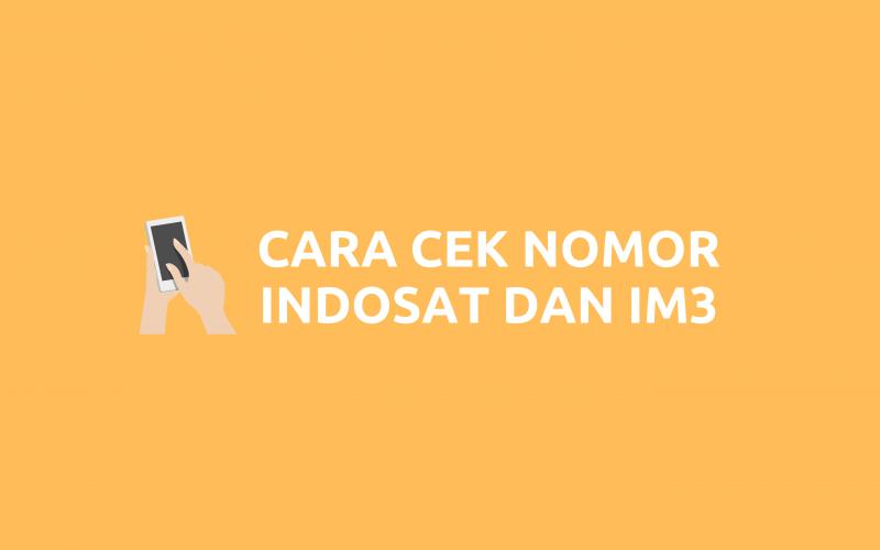 Cara Cek Nomor Indosat dan Cek Nomor IM3