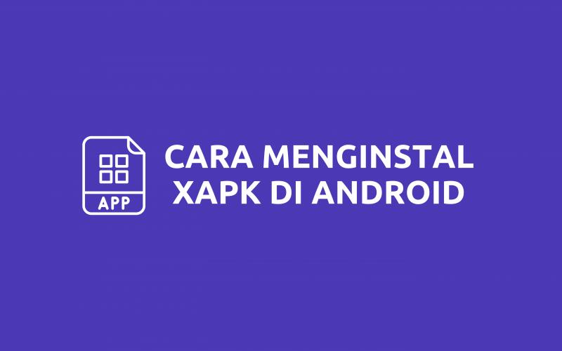Cara Instal XAPK di Android