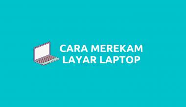 Cara Merekam Layar Laptop