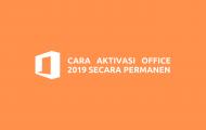 Cara Aktivasi Office 2019 Secara Permanen