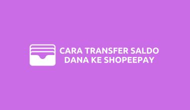 Cara Transfer Saldo Dari Dana Ke ShopeePay