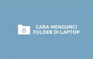Cara Mengunci Folder di Laptop & Komputer