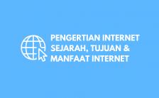 Pengertian Internet: Sejarah, Tujuan, Fungsi, Jenis dan Cara Kerja